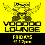 Dougs VooDoo Lounge - Fridays at 12pm